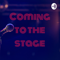 Coming to the stage podcast