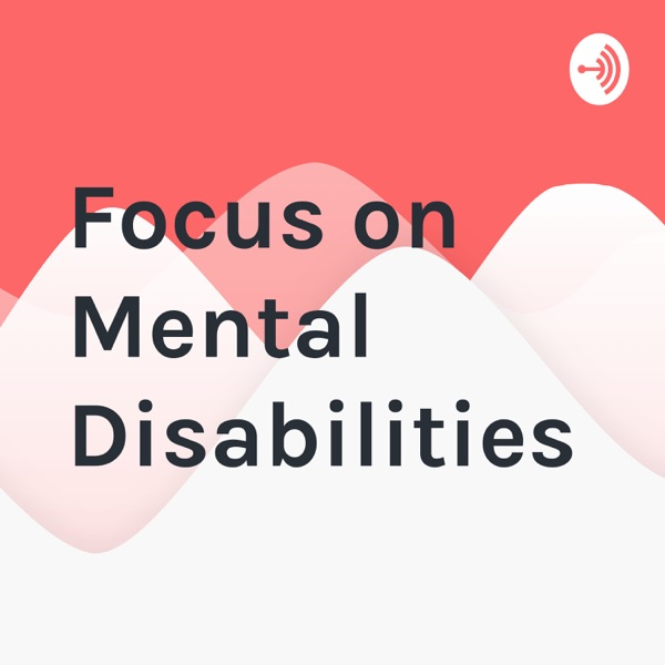 Focus on Mental Disabilities
