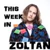 This Week In Zoltan artwork