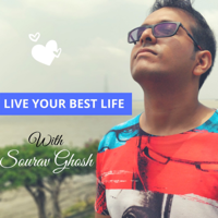 Live Your Best Life Podcast with Sourav Ghosh podcast