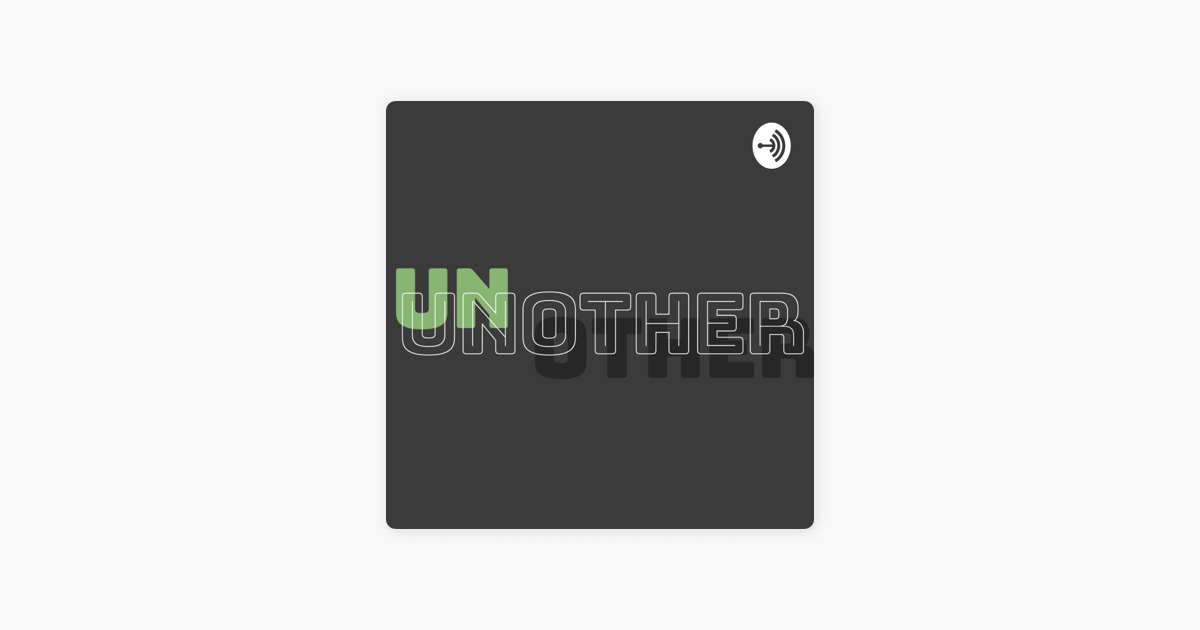 Unother on Apple Podcasts