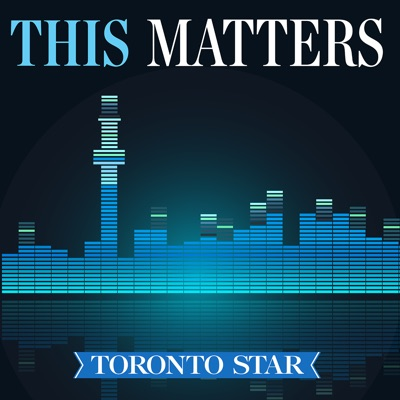 This Matters | Daily News Podcast:Toronto Star