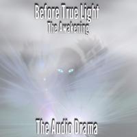 Before True Light: The Awakening Audio Drama podcast