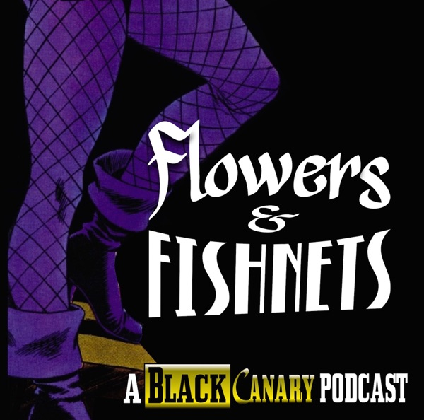 Flowers & Fishnets: A Black Canary Podcast
