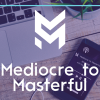Mediocre to Masterful podcast