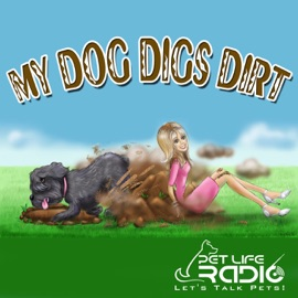 My Dog Digs Dirt A Fun Upbeat Educational Show All About Pets And Animals And The Humans Who Love Them On Pet Life Radio