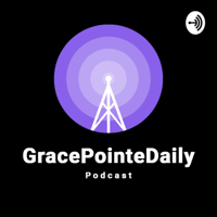 GracePointeDaily podcast