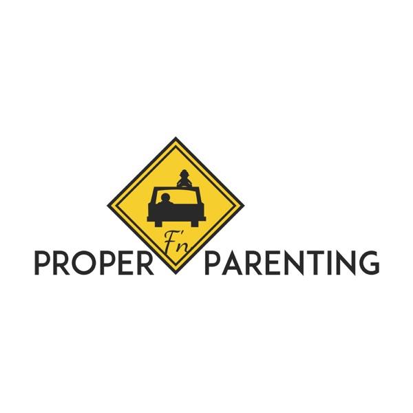 Proper F'n Parenting