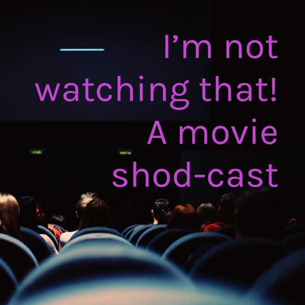 I'm not watching that! A movie shod-cast