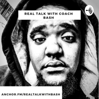 Real Talk with Coach Bash podcast