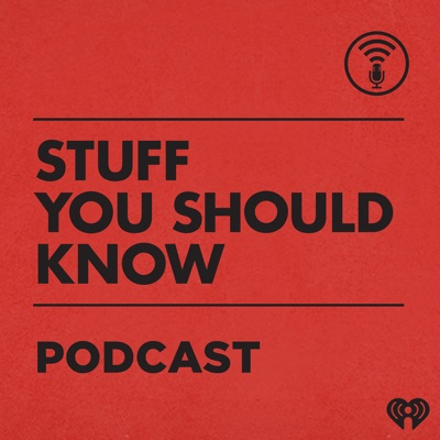 Stuff You Should Know:iHeartRadio & HowStuffWorks