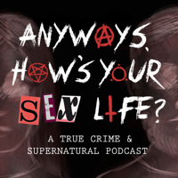 Anyways, How's Your Sex Life? podcast