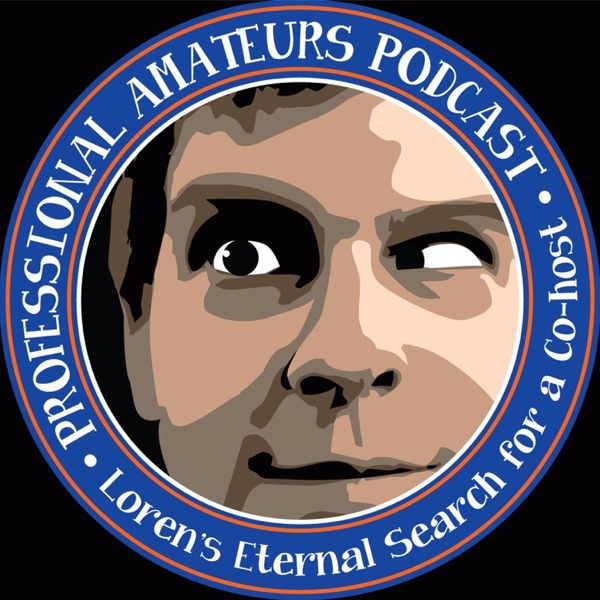 Professional Amateurs Podcast: Loren's Search For A Co-Host!