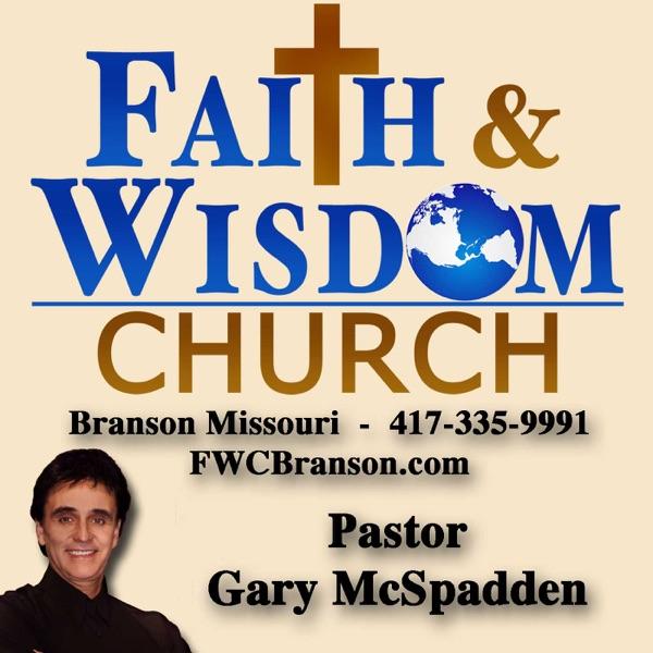 Faith And Wisdom With Pastor Gary McSpadden