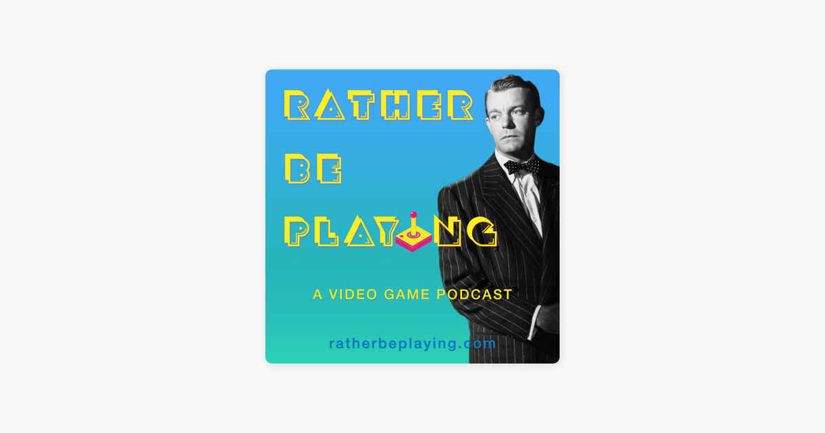 Rather Be Playing on Apple Podcasts