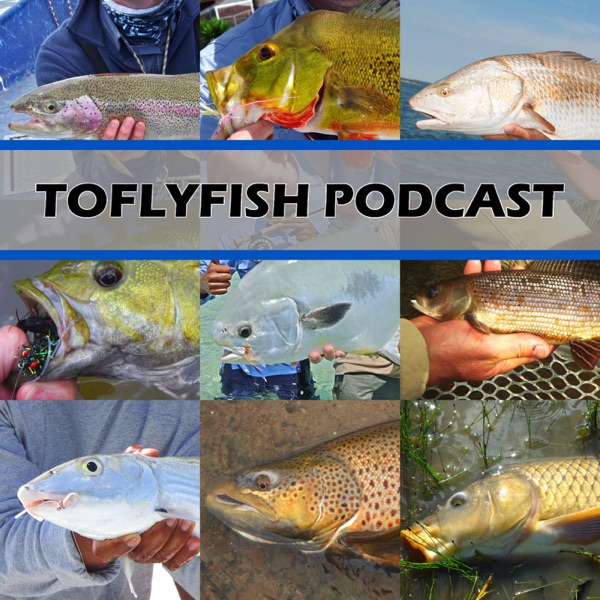 The ToFlyFish Podcast: Improving the Fly Fishing Experience