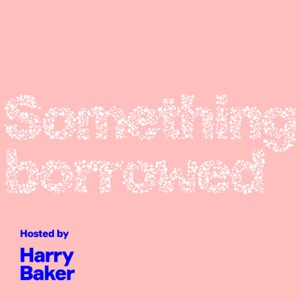 Something Borrowed Podcast With Harry Baker
