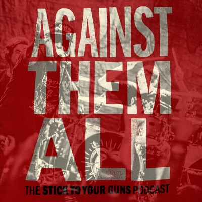 Against Them All - The Stick To Your Guns Podcast:Stick To Your Guns
