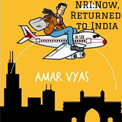 NRI:Now, Returned to India:Amar Vyas