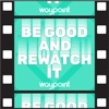 Be Good and Rewatch It artwork