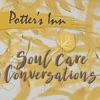 Potter's Inn Soul Care Conversations artwork