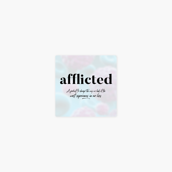 Afflicted on Apple Podcasts