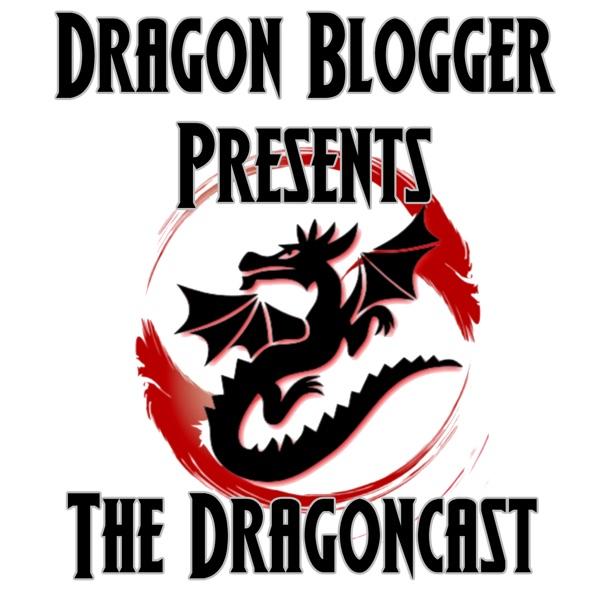 Dragon Blogger Presents: The Dragoncast