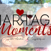 Marriage Moments with Andre' & Mystiqua podcast