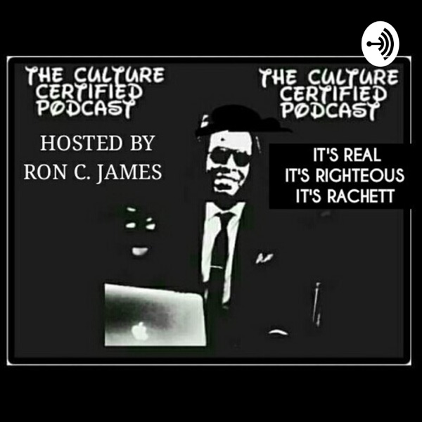 THE CULTURE CERTIFIED PODCAST 4.6m LISTENERS                              Hosted By Ron C. James