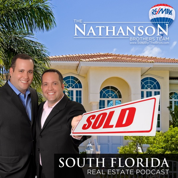 South Florida Real Estate Podcast with Dan and Michael Nathanson