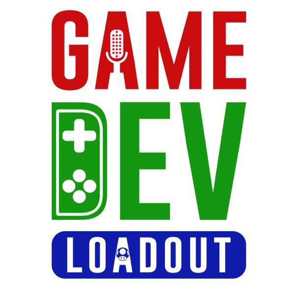 Game Dev Loadout | A Game Developer Podcast | Podbay