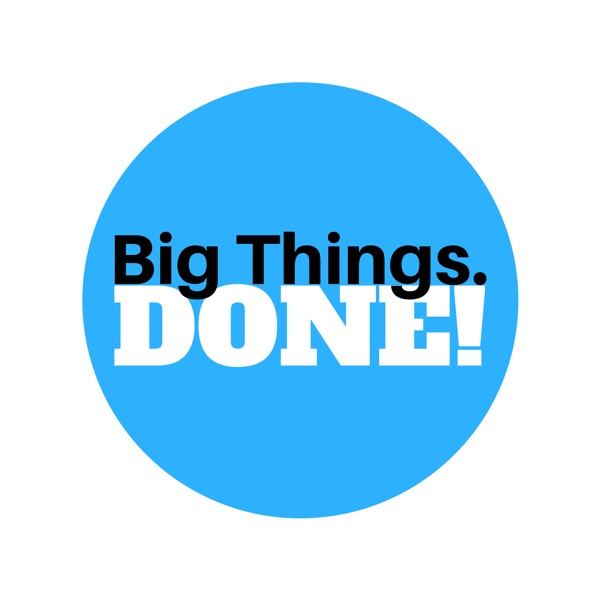 Big Things Done Podcast