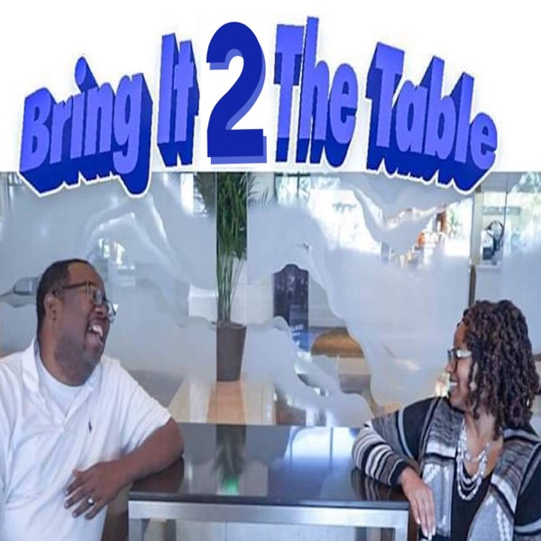 Bring It 2 The Table Podcast