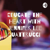Educate the Heart with Jennifer Lee Quattrucci podcast