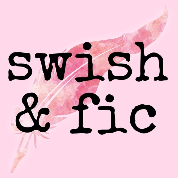 Swish and Fic Podcast