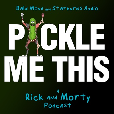 Pickle Me This: A Rick and Morty Podcast