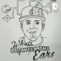 What's Between The Ears podcast