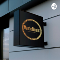 Mantle Mentor Motivationals podcast