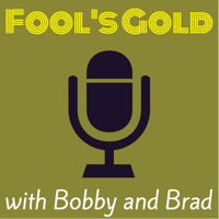 Fool's Gold with Bobby and Brad podcast
