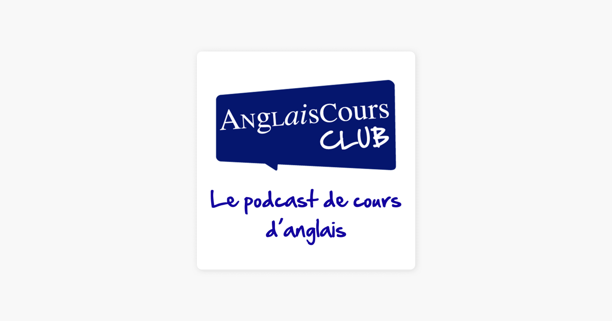 Apprendre L Anglais Avec Anglaiscours Club On Apple Podcasts