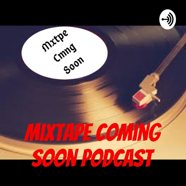 Mixtape Coming Soon Podcast