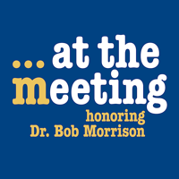 At The Meeting... Honoring Dr. Bob Morrison podcast