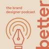 Better: The Brand Designer Podcast artwork
