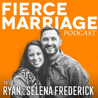 The Fierce Marriage Podcast:Ryan and Selena Frederick