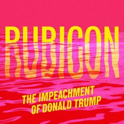 Rubicon: The Impeachment of Donald Trump:Crooked Media