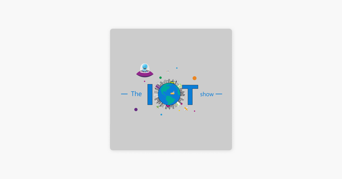 Internet of Things Show - Channel 9 on Apple Podcasts