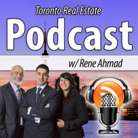 Toronto Real Estate Podcast with Rene Ahmad podcast
