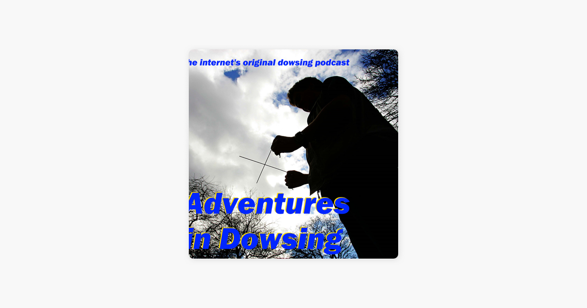Adventures in Dowsing on Apple Podcasts