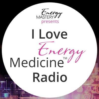 I Love Energy Medicine™ Radio