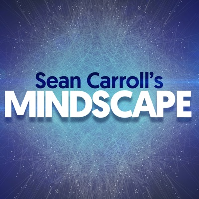 Sean Carroll's Mindscape: Science, Society, Philosophy, Culture, Arts, and Ideas